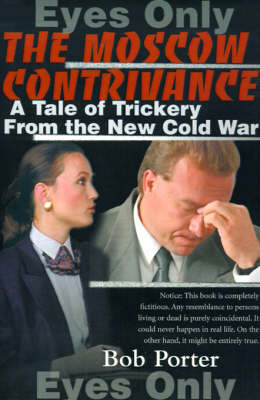 The Moscow Contrivance: A Tale of Trickery from the New Cold War by Bob Porter image
