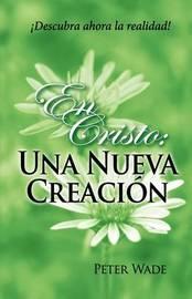 En Cristo: Una Nueva Creacion by Peter J Wade image