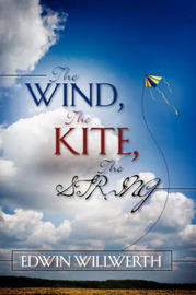 The Wind, the Kite, the String by Edwin Willwerth