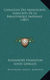 Catalogue Des Manuscrits Samscrits de La Bibliotheque Imperiale (1807) by Alexander Hamilton
