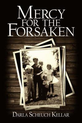 Mercy for the Forsaken by Darla Scheuch Kellar