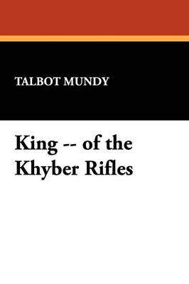King -- Of the Khyber Rifles by Talbot Mundy image