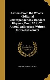 Letters from the Woods. Random Rhymes, from 20 to 70. Annual Addresses, Written for Press Carriers