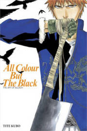 All Colour But the Black: The Art of Bleach by Tite Kubo