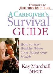 A Caregiver's Survival Guide by Kay Marshall Strom
