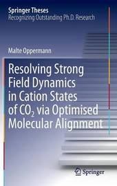 Resolving Strong Field Dynamics in Cation States of CO_2 via Optimised Molecular Alignment by Malte Oppermann
