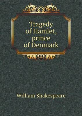 Tragedy of Hamlet, Prince of Denmark by William Shakespeare