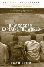 How Soccer Explains the World: An Unlikely Theory of Globalization by Franklin Foer image