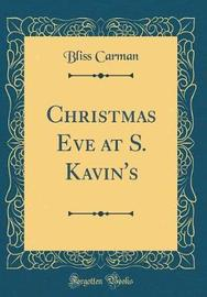 Christmas Eve at S. Kavin's (Classic Reprint) by Bliss Carman image