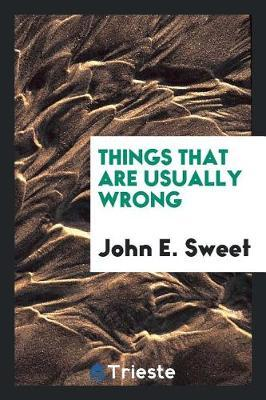 Things That Are Usually Wrong by John E Sweet