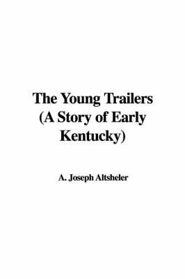 The Young Trailers (a Story of Early Kentucky) by A. Joseph Altsheler image