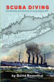 Scuba Diving the Wrecks and Shores of Long Island, NY by David L Rosenthal
