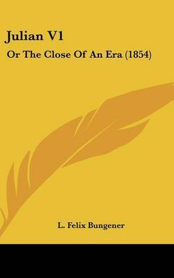 Julian V1: Or The Close Of An Era (1854) by L Felix Bungener image