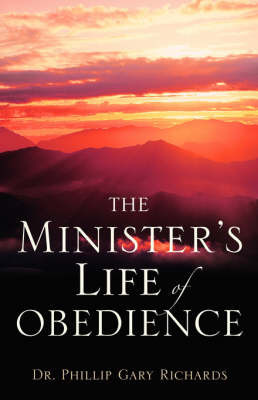 The Minister's Life of Obedience by Dr Phillip Gary Richards