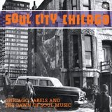 Soul City: Chicago Labels and the Dawn of Soul Music (2LP) by Various Artists