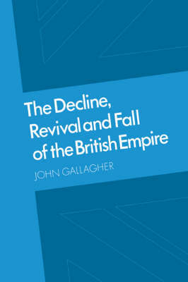 The Decline, Revival and Fall of the British Empire by John Gallagher