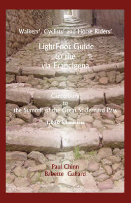 LightFoot Guide to the Via Francigena Canterbury to the Summit of the Great St Bernard Pass by Babette Gallard image