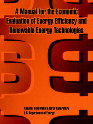 A Manual for the Economic Evaluation of Energy Efficiency and Renewable Energy Technologies by Us Department of Energy