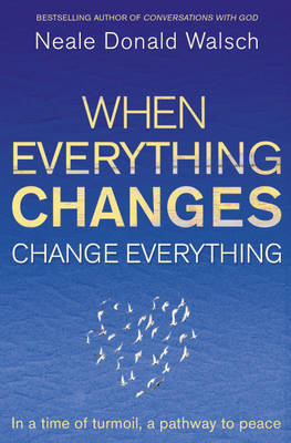 When Everything Changes, Change Everything by Neale Donald Walsch image
