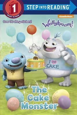 The Cake Monster (Wallykazam!) by Jennifer Liberts