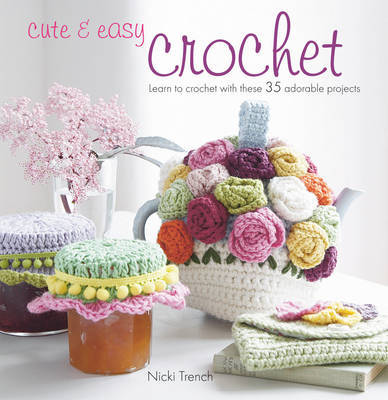 Cute & Easy Crochet by Nicki Trench image