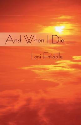 And When I Die by Loni Friddle