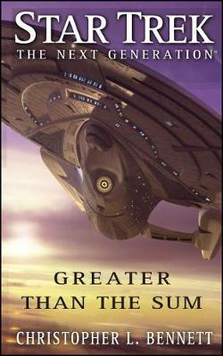 Star Trek: The Next Generation: Greater than the Sum by Christopher L Bennett