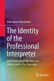 The Identity of the Professional Interpreter by Alan James Runcieman