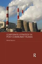 Corporate Strategy in Post-Communist Russia by Mikhail Glazunov