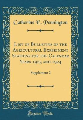 List of Bulletins of the Agricultural Experiment Stations for the Calendar Years 1923 and 1924 by Catherine E Pennington