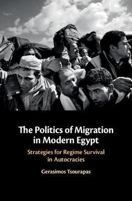 The Politics of Migration in Modern Egypt by Gerasimos Tsourapas