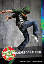 What's it Like to be a...? Choreographer by Elizabeth Dowen