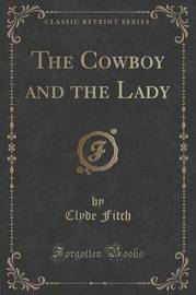 The Cowboy and the Lady (Classic Reprint) by Clyde Fitch
