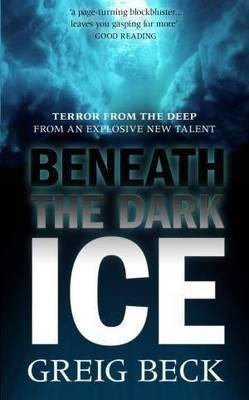 Beneath the Dark Ice by Greig Beck