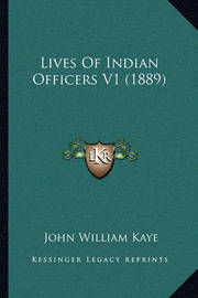 Lives of Indian Officers V1 (1889) by John William Kaye, Sir