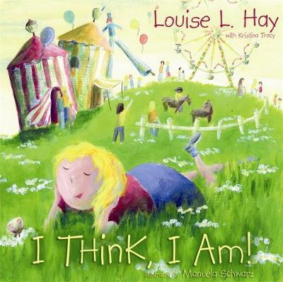 I Think, I Am: teaching kids the power of affirmations by Louise Hay