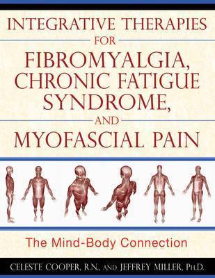 Integrative Therapies for Fibromyalgia, Chronic Fatigue Syndrome, and Myofacial Pain by Celeste Cooper image