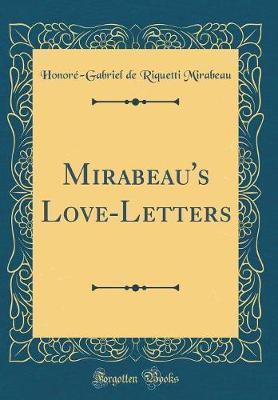 Mirabeau's Love-Letters (Classic Reprint) by Honore Gabriel De Riquetti Mirabeau