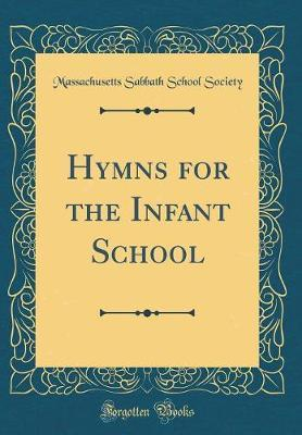 Hymns for the Infant School (Classic Reprint) by Massachusetts Sabbath School Society