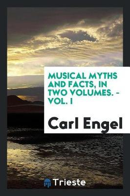 Musical Myths and Facts, in Two Volumes. - Vol. I by Carl Engel image