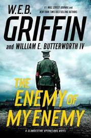 The Enemy of My Enemy by W.E.B Griffin