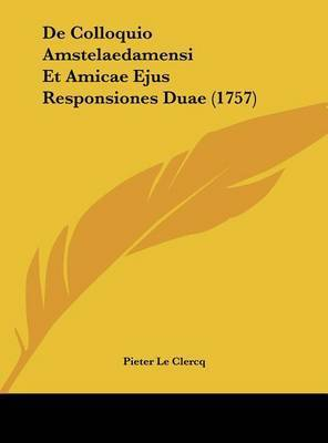 de Colloquio Amstelaedamensi Et Amicae Ejus Responsiones Duae (1757) by Pieter Le Clercq