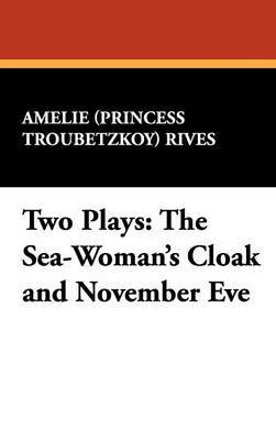 Two Plays: The Sea-Woman's Cloak and November Eve by Amelie Rives image
