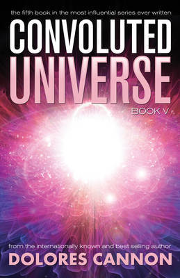 Convoluted Universe: Book Five by Dolores Cannon
