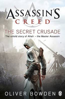 Assassin's Creed: The Secret Crusade (Book #3) by Oliver Bowden