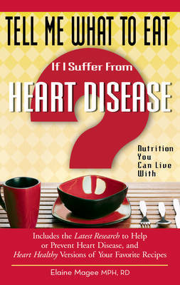 Tell Me What to Eat If I Suffer from Heart Disease by Elaine Magee