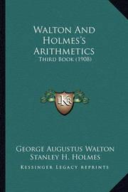Walton and Holmes's Arithmetics: Third Book (1908) by George Augustus Walton