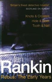 "Rebus : The Early Years: ""Knots and Crosses"", "" Hide and Seek"", "" Tooth and Nail"" (Inspector Rebus #1 to #3) by Ian Rankin"