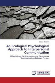 An Ecological Psychological Approach to Interpersonal Communication by Randers Lasse
