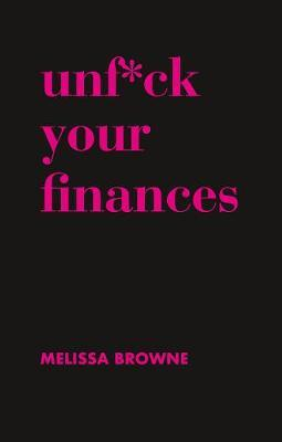 Unf*ck Your Finances by Melissa Browne